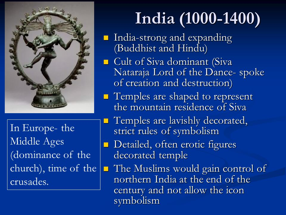 India (1000-1400) India-strong and expanding (Buddhist and Hindu) India-strong and expanding (Buddhist and Hindu) Cult of Siva dominant (Siva Nataraja