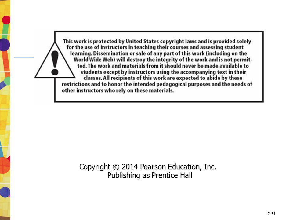 7-51 Copyright © 2014 Pearson Education, Inc. Copyright © 2014 Pearson Education, Inc. Publishing as Prentice Hall