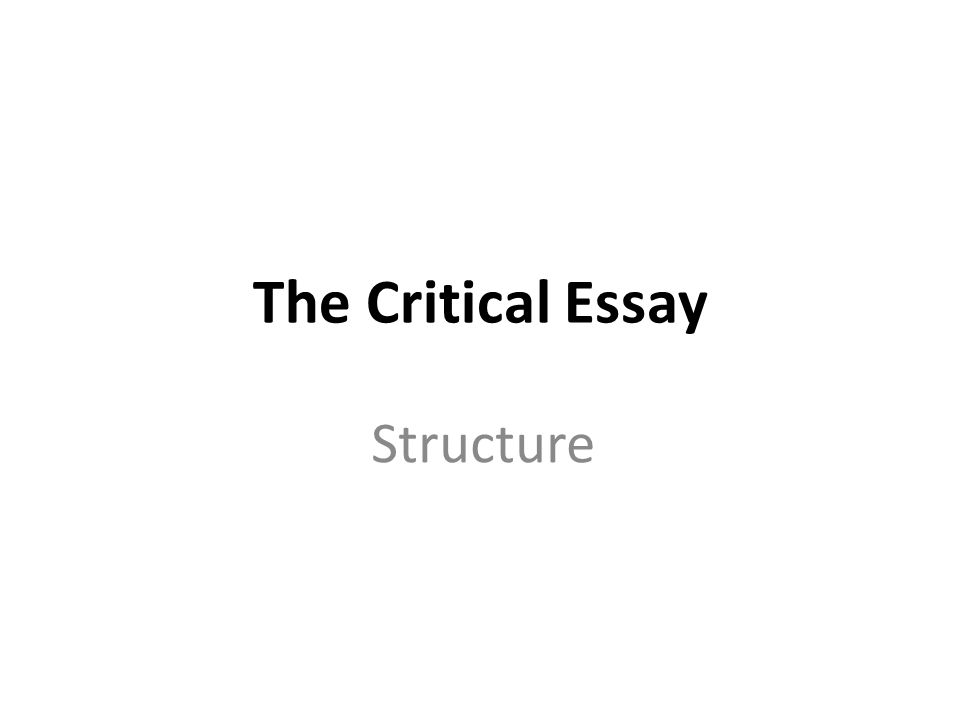 The Critical Essay Structure