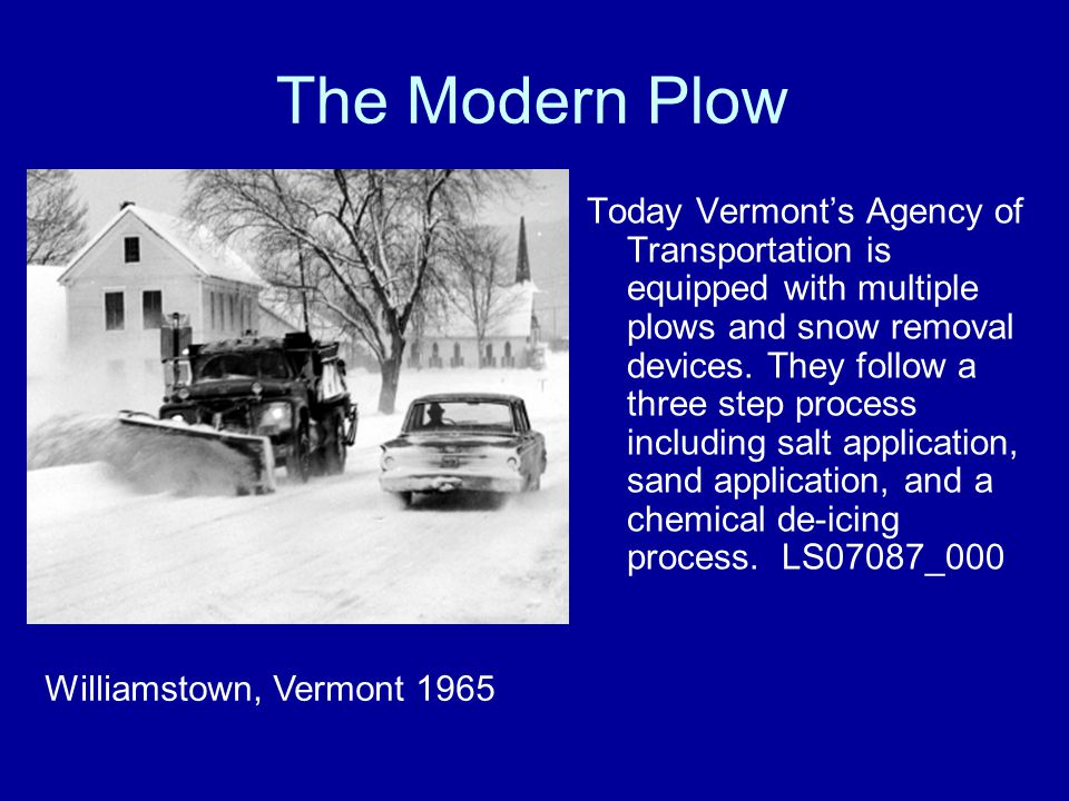 The Modern Plow Today Vermont's Agency of Transportation is equipped with multiple plows and snow removal devices.