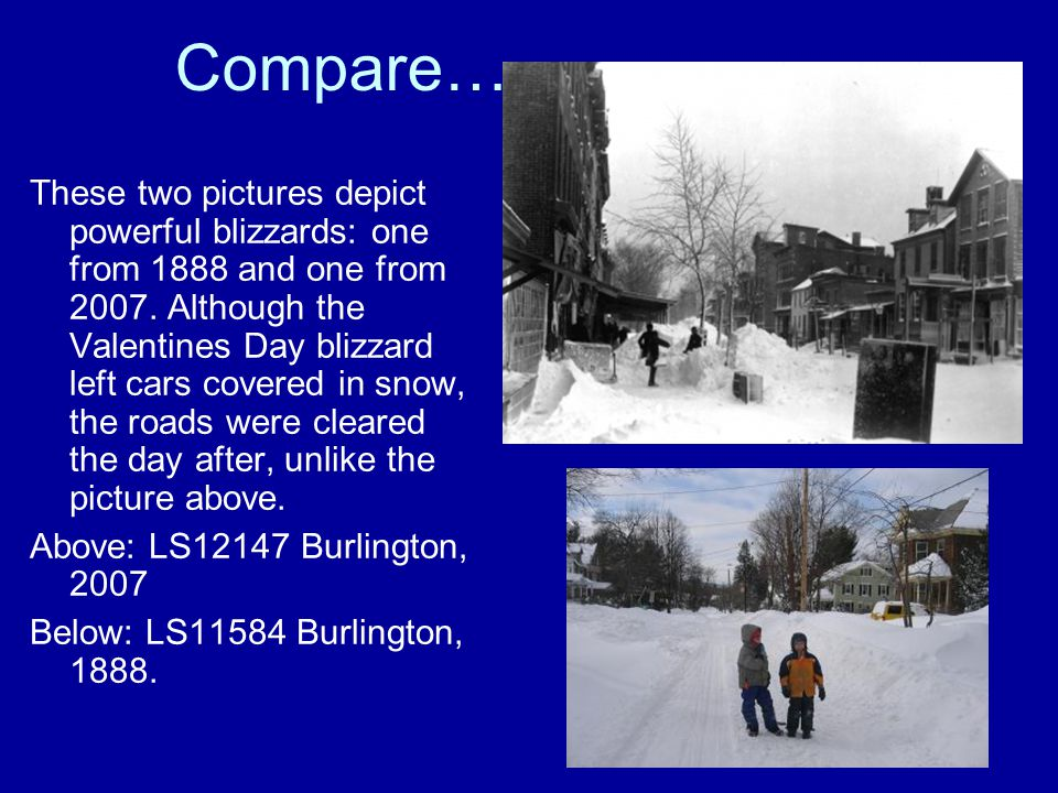 Compare… These two pictures depict powerful blizzards: one from 1888 and one from 2007.