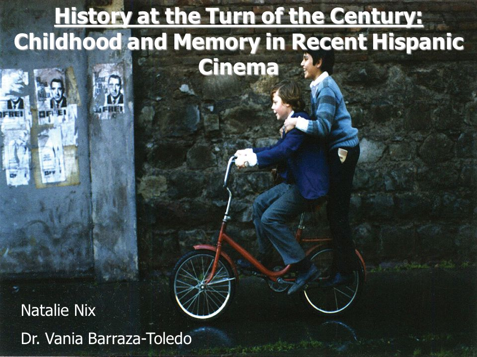 History at the Turn of the Century: Childhood and Memory in Recent Hispanic Cinema Natalie Nix Dr.