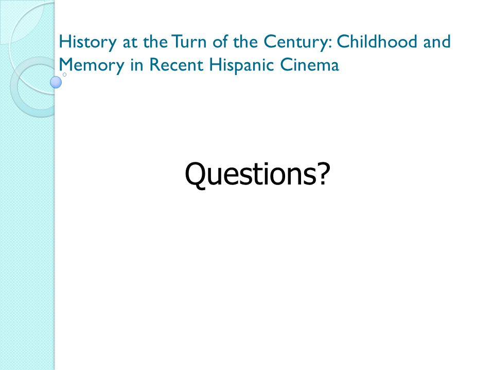 History at the Turn of the Century: Childhood and Memory in Recent Hispanic Cinema Questions