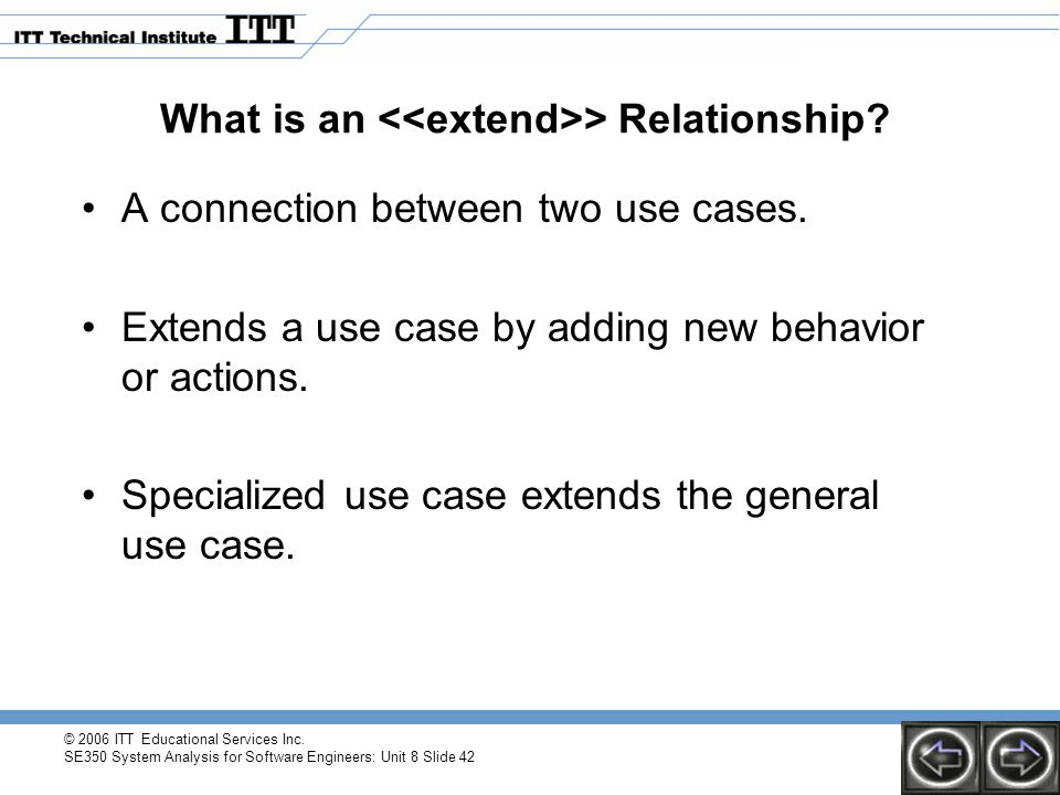 © 2006 ITT Educational Services Inc. SE350 System Analysis for Software Engineers: Unit 8 Slide 42 What is an > Relationship? A connection between two
