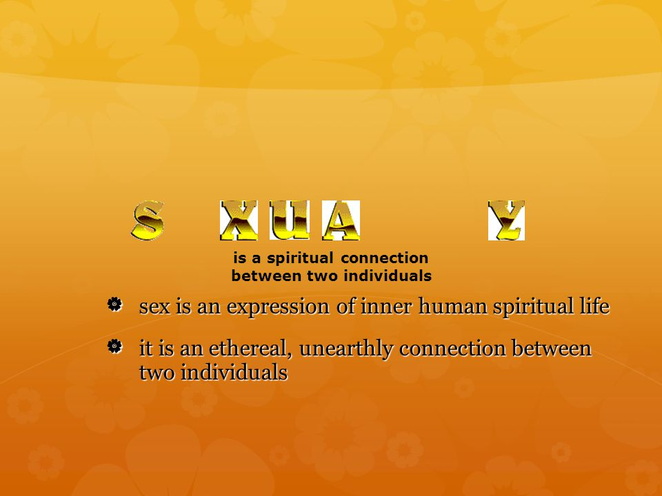  sex is an expression of inner human spiritual life sex is an expression of inner human spiritual life  it is an ethereal, unearthly connection bet