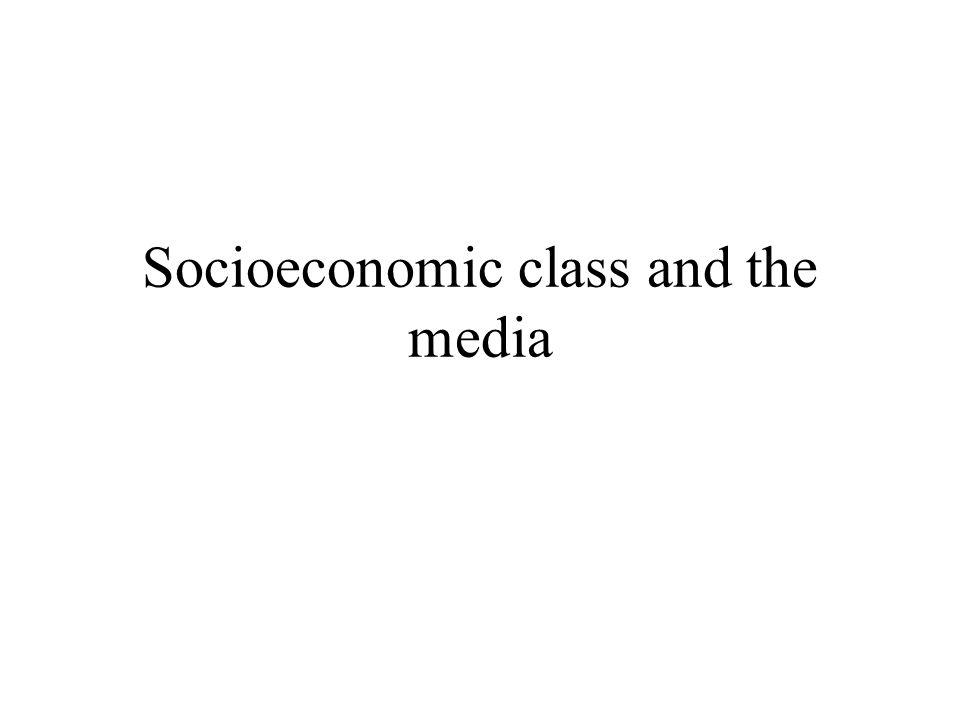 Socioeconomic class and the media