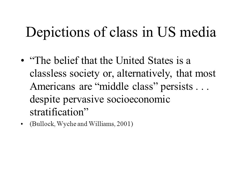 Depictions of class in US media The belief that the United States is a classless society or, alternatively, that most Americans are middle class persists...