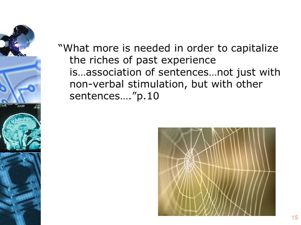 15 What more is needed in order to capitalize the riches of past experience is…association of sentences…not just with non-verbal stimulation, but with other sentences…. p.10