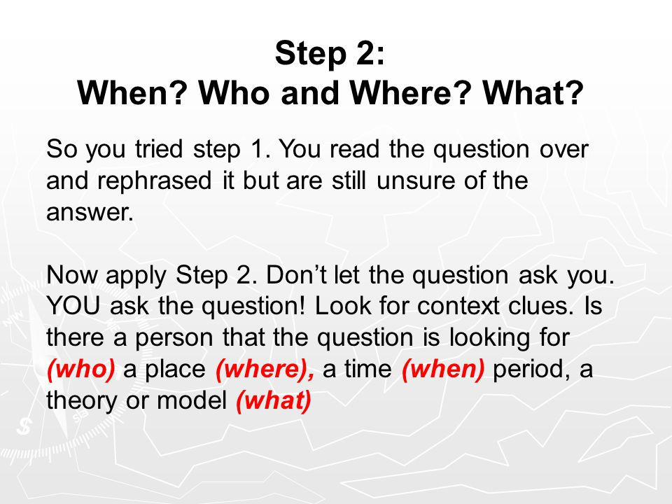 Step 3: Process of Elimination If you went to Step 2 and were able to at least eliminate one answer choice, move on to step three and continue with a process of elimination.