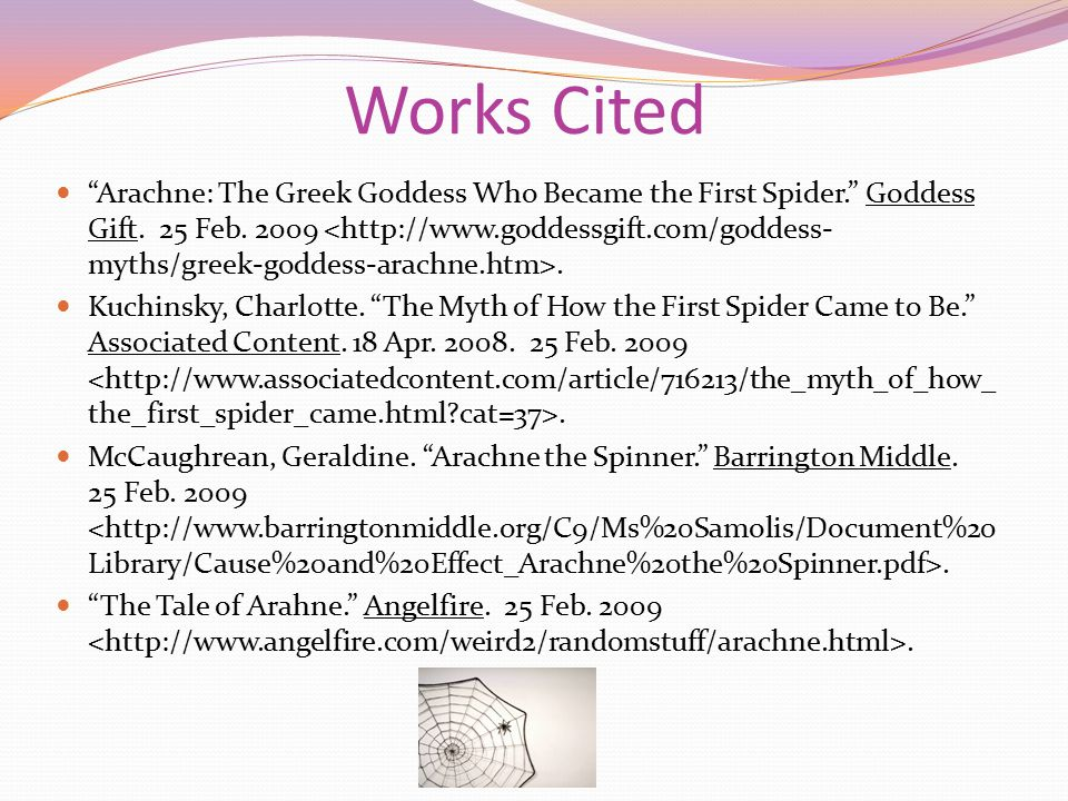 Works Cited Arachne: The Greek Goddess Who Became the First Spider. Goddess Gift.