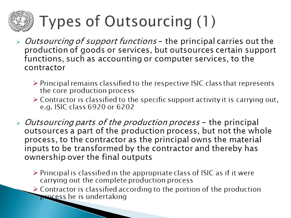  Outsourcing of support functions - the principal carries out the production of goods or services, but outsources certain support functions, such as