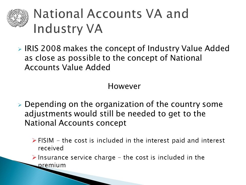  IRIS 2008 makes the concept of Industry Value Added as close as possible to the concept of National Accounts Value Added However  Depending on the