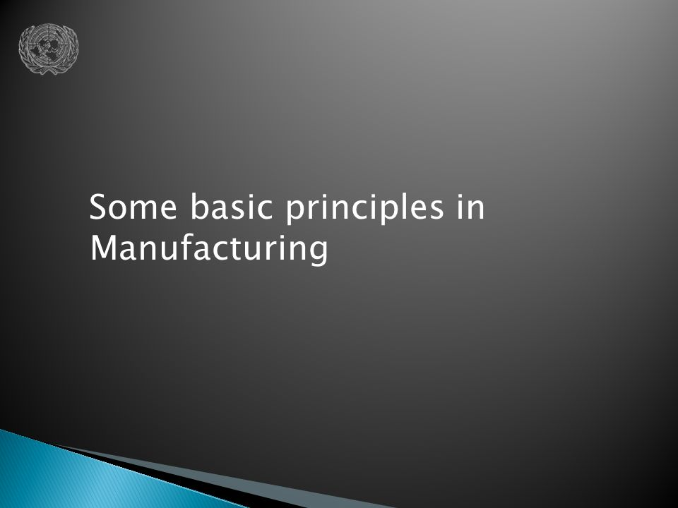 Some basic principles in Manufacturing