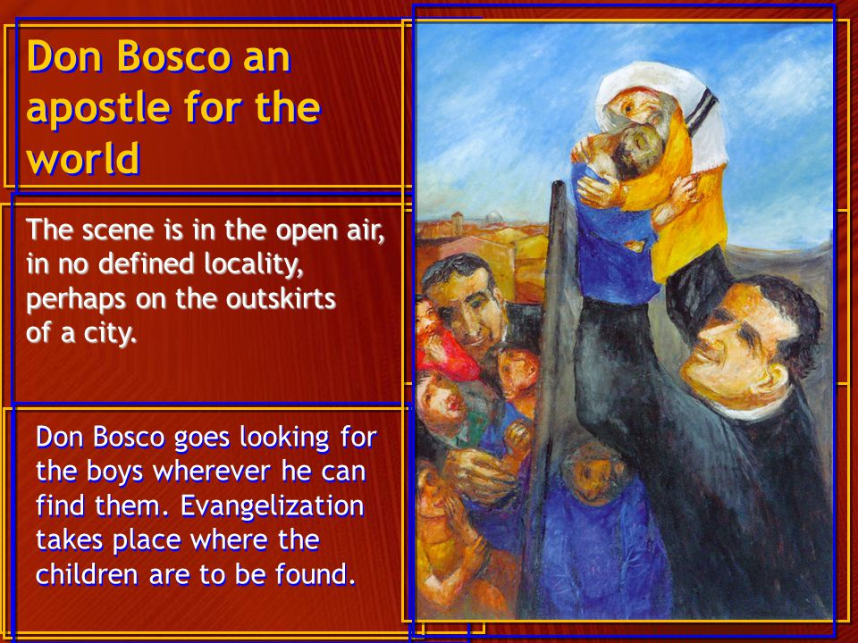 Don Bosco the witness 'Live what you preach and teach!' Don Bosco believed with unshakable faith in the Love of God for all mankind.