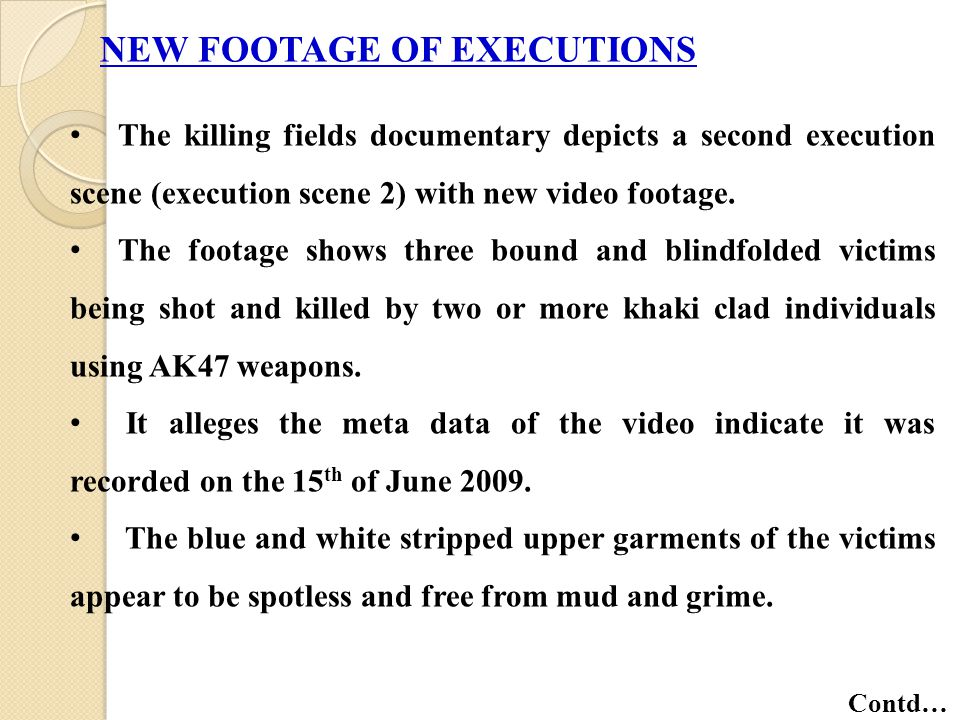 NEW FOOTAGE OF EXECUTIONS The killing fields documentary depicts a second execution scene (execution scene 2) with new video footage. The footage show