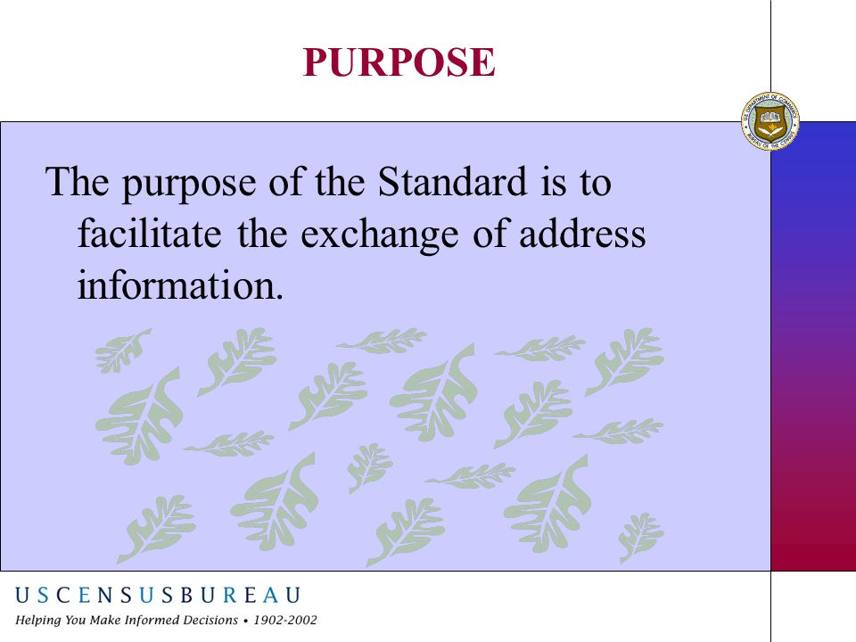 OBJECTIVE Original Proposal: To provide consistency in the maintenance and exchange of address data and enhance its useability.