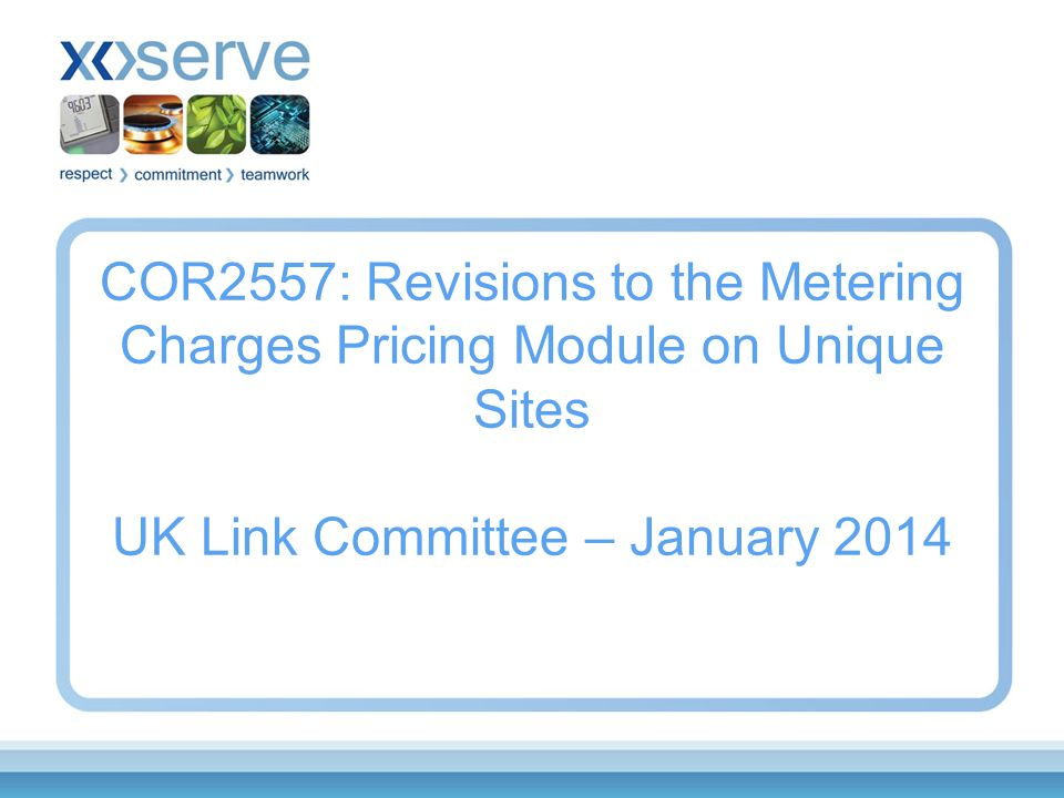 COR2557: Revisions to the Metering Charges Pricing Module on Unique Sites UK Link Committee – January 2014