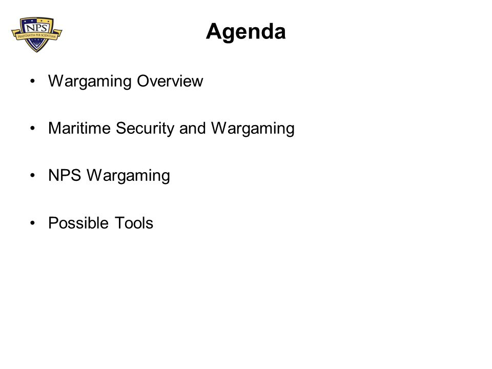 Agenda Wargaming Overview Maritime Security and Wargaming NPS Wargaming Possible Tools