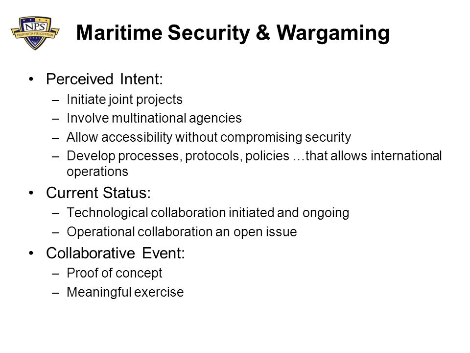 Summary Wargaming is an approach that can assist the International Maritime Security Enterprise address interoperability issues.