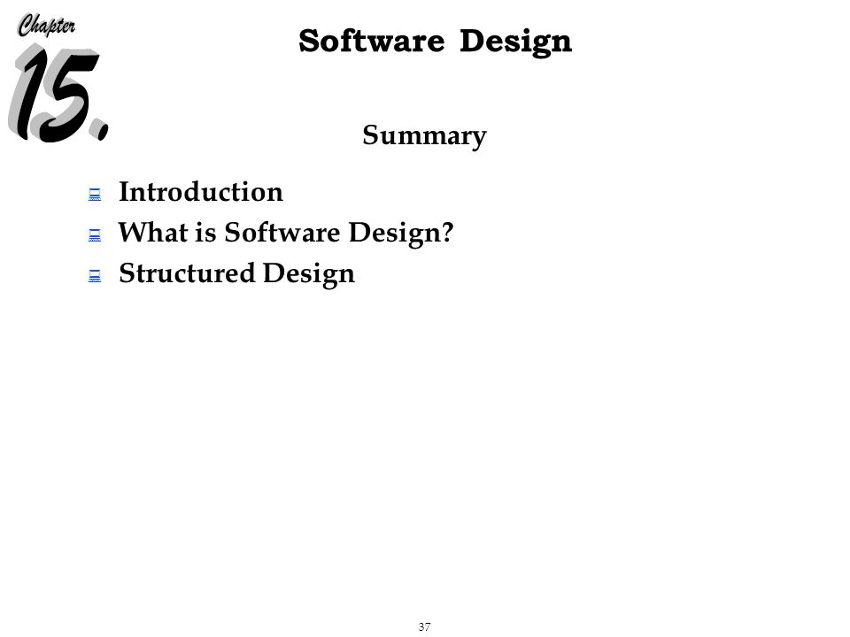 37 Software Design Summary  Introduction  What is Software Design?  Structured Design