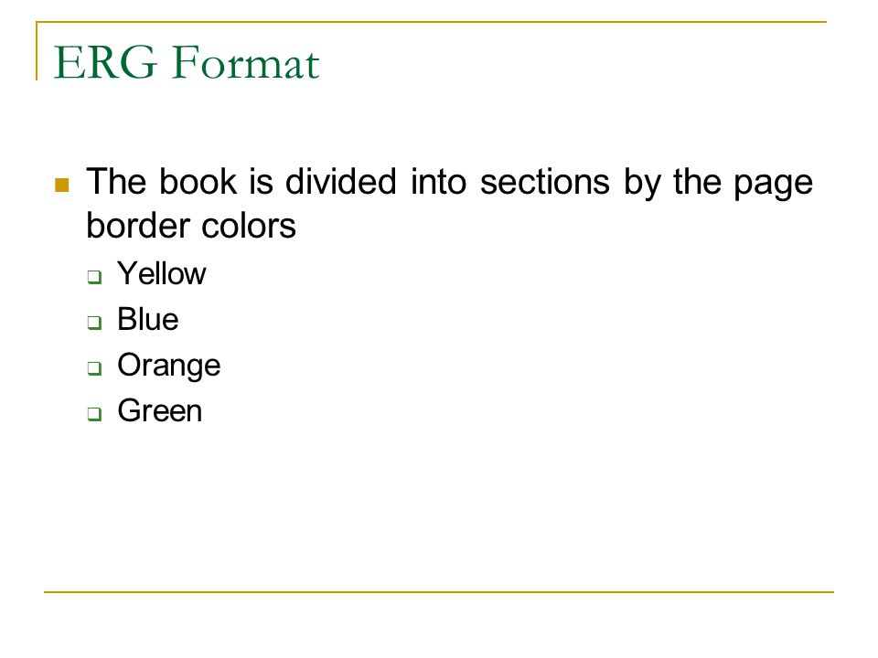 ERG Format The book is divided into sections by the page border colors  Yellow  Blue  Orange  Green