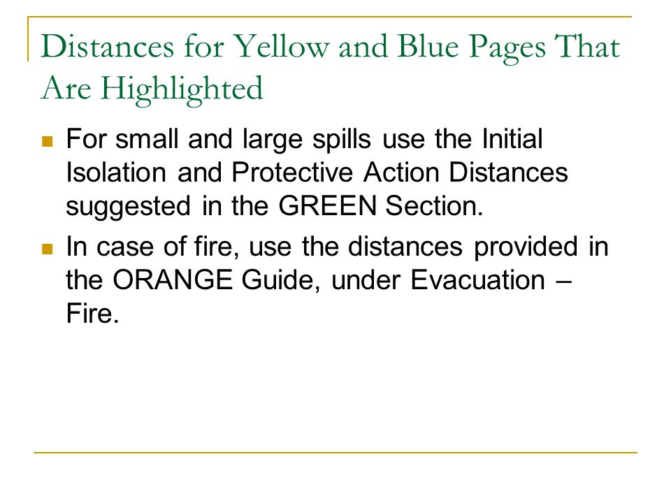 Distances for Yellow and Blue Pages That Are Highlighted For small and large spills use the Initial Isolation and Protective Action Distances suggested in the GREEN Section.