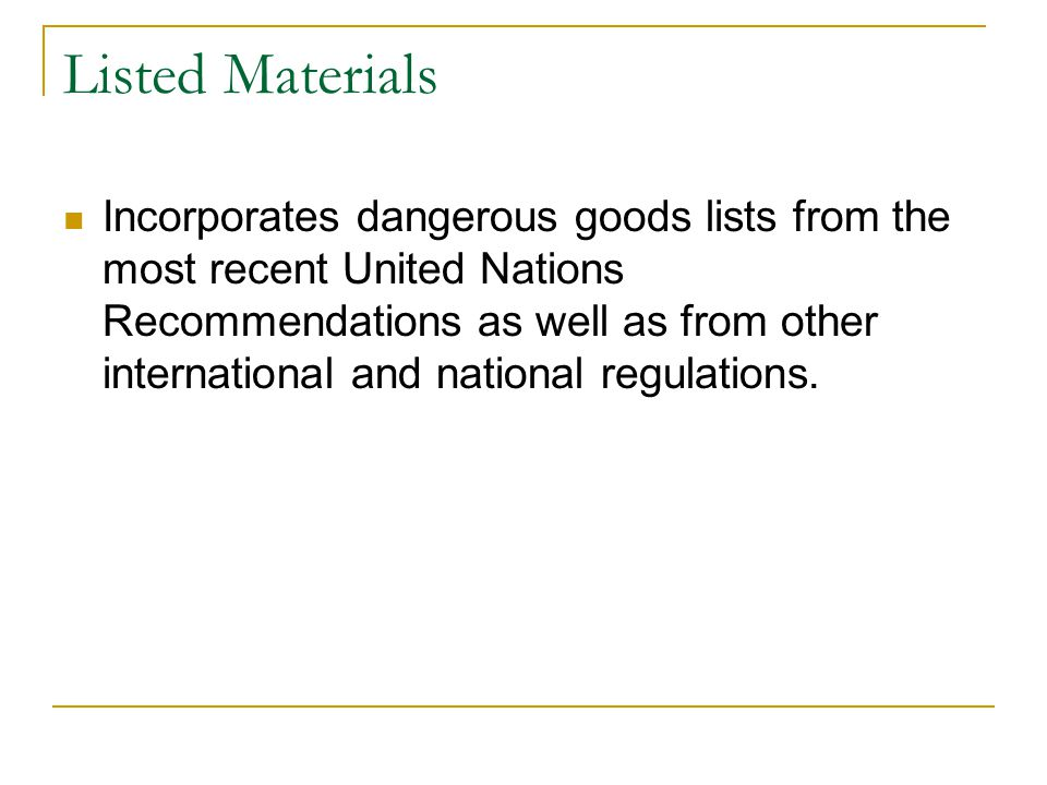 Listed Materials Incorporates dangerous goods lists from the most recent United Nations Recommendations as well as from other international and national regulations.