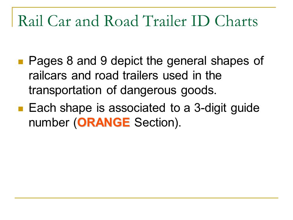 Rail Car and Road Trailer ID Charts Pages 8 and 9 depict the general shapes of railcars and road trailers used in the transportation of dangerous goods.