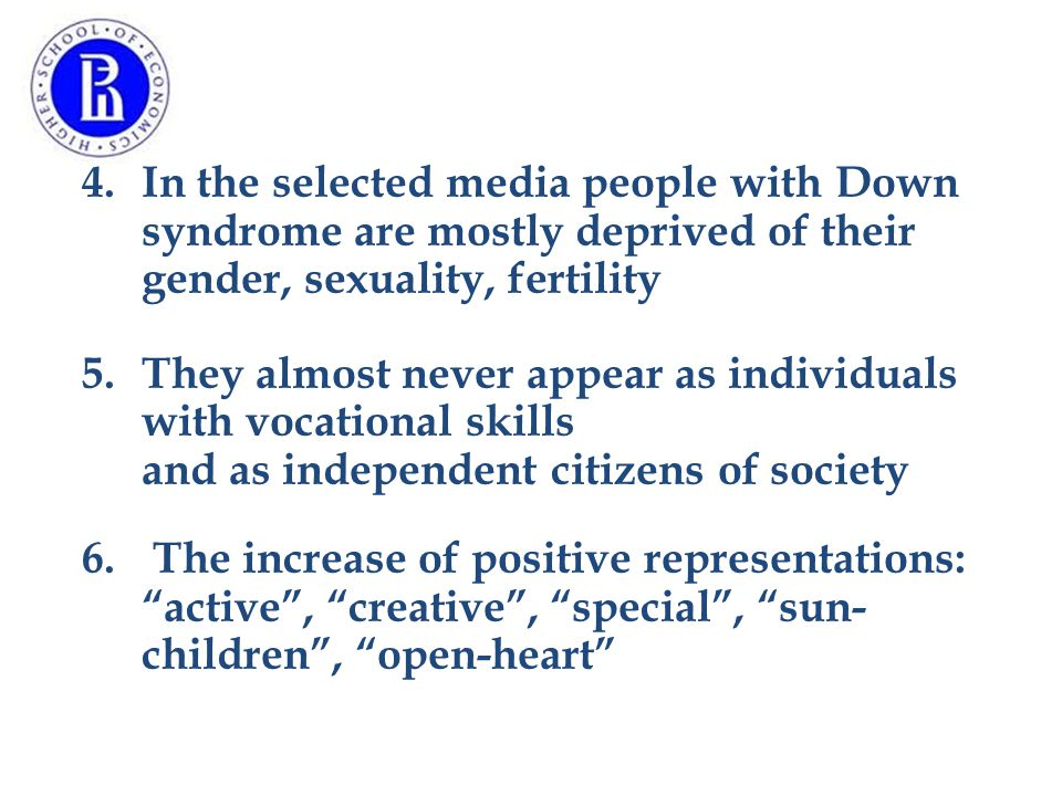 4.In the selected media people with Down syndrome are mostly deprived of their gender, sexuality, fertility 5.They almost never appear as individuals