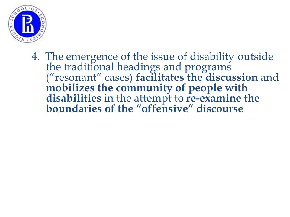 """4. The emergence of the issue of disability outside the traditional headings and programs (""""resonant"""" cases) facilitates the discussion and mobilizes"""