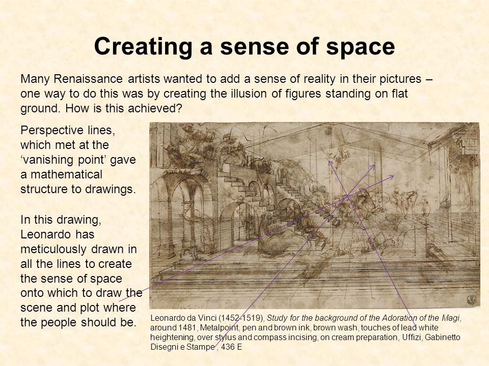 Creating a sense of space Many Renaissance artists wanted to add a sense of reality in their pictures – one way to do this was by creating the illusion of figures standing on flat ground.