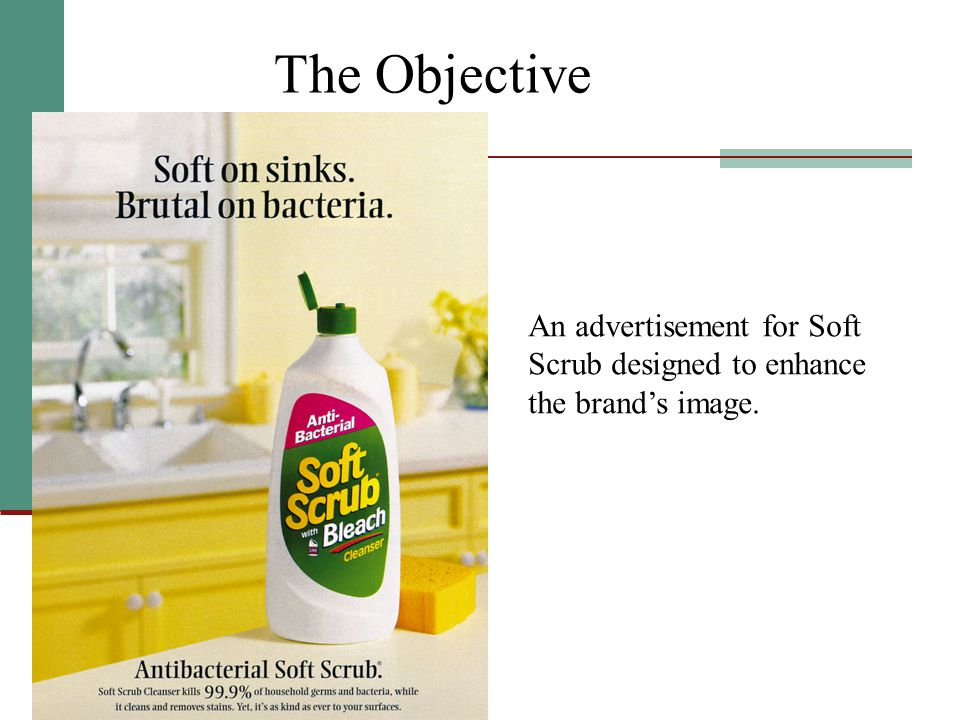 The Objective An advertisement for Soft Scrub designed to enhance the brand's image.