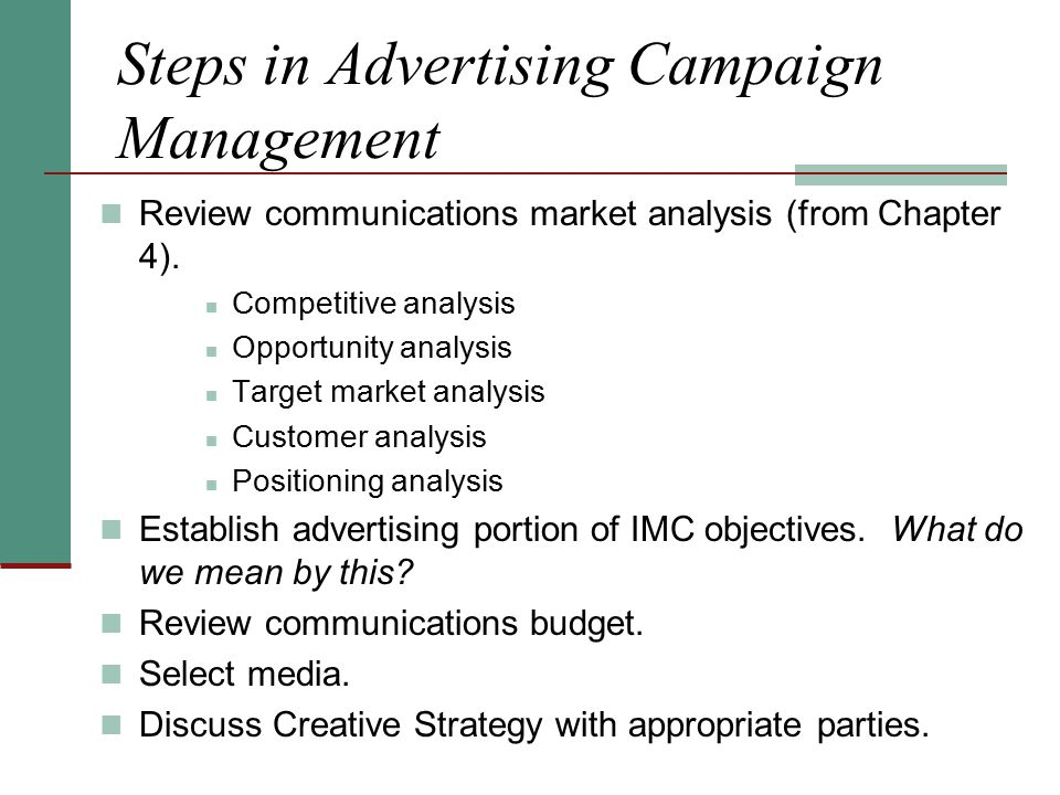 Steps in Advertising Campaign Management Review communications market analysis (from Chapter 4). Competitive analysis Opportunity analysis Target mark