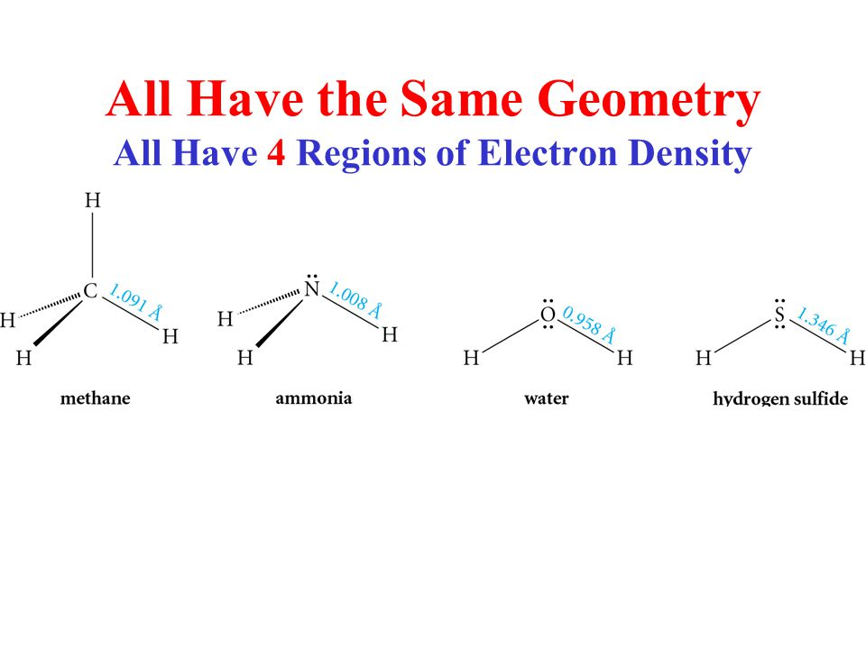 All Have the Same Geometry All Have 4 Regions of Electron Density