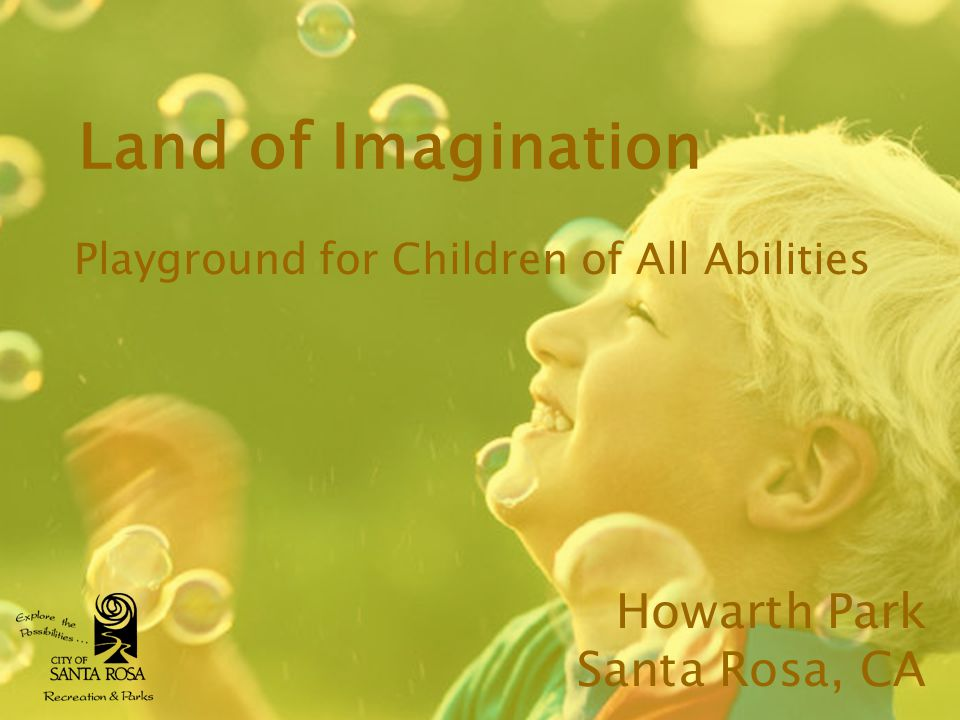 Land of Imagination Playground for Children of All Abilities Howarth Park Santa Rosa, CA