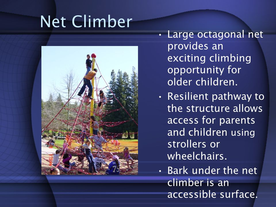 Net Climber Large octagonal net provides an exciting climbing opportunity for older children.