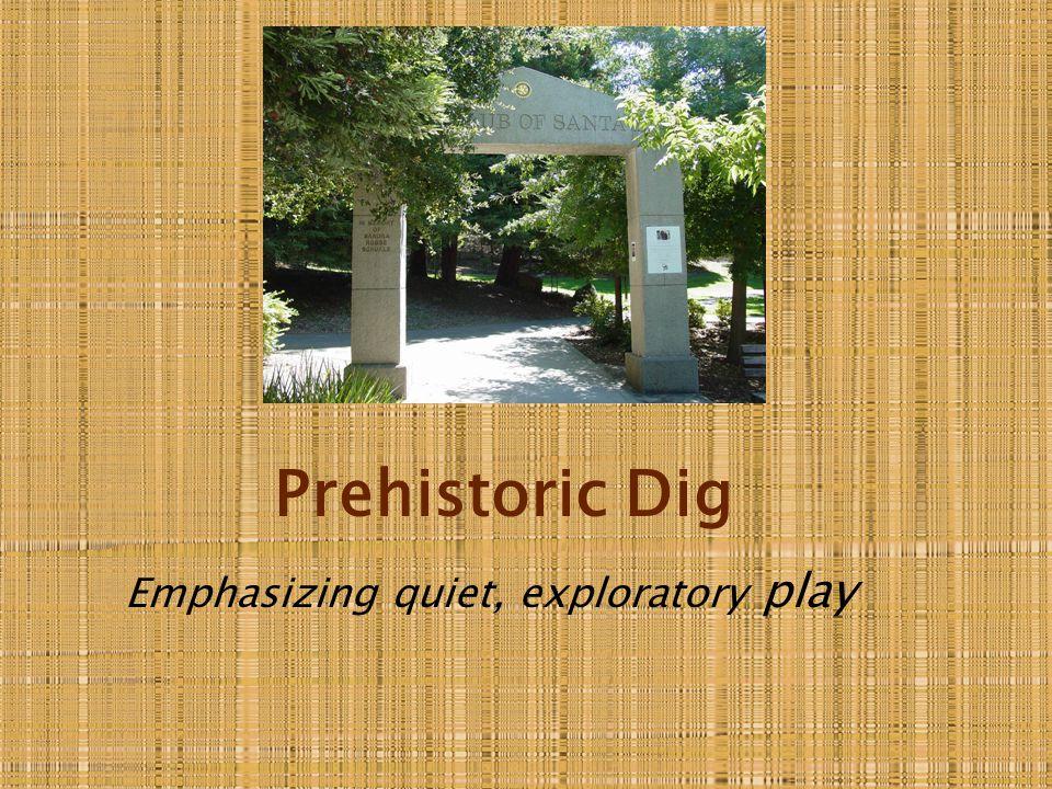 Prehistoric Dig Emphasizing quiet, exploratory play
