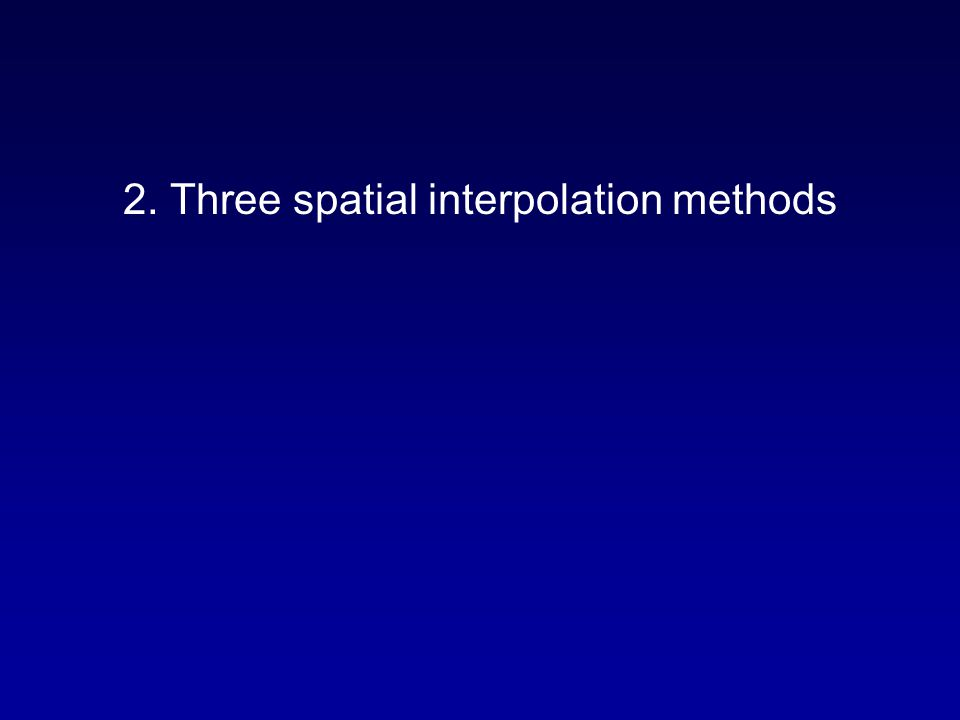 2. Three spatial interpolation methods