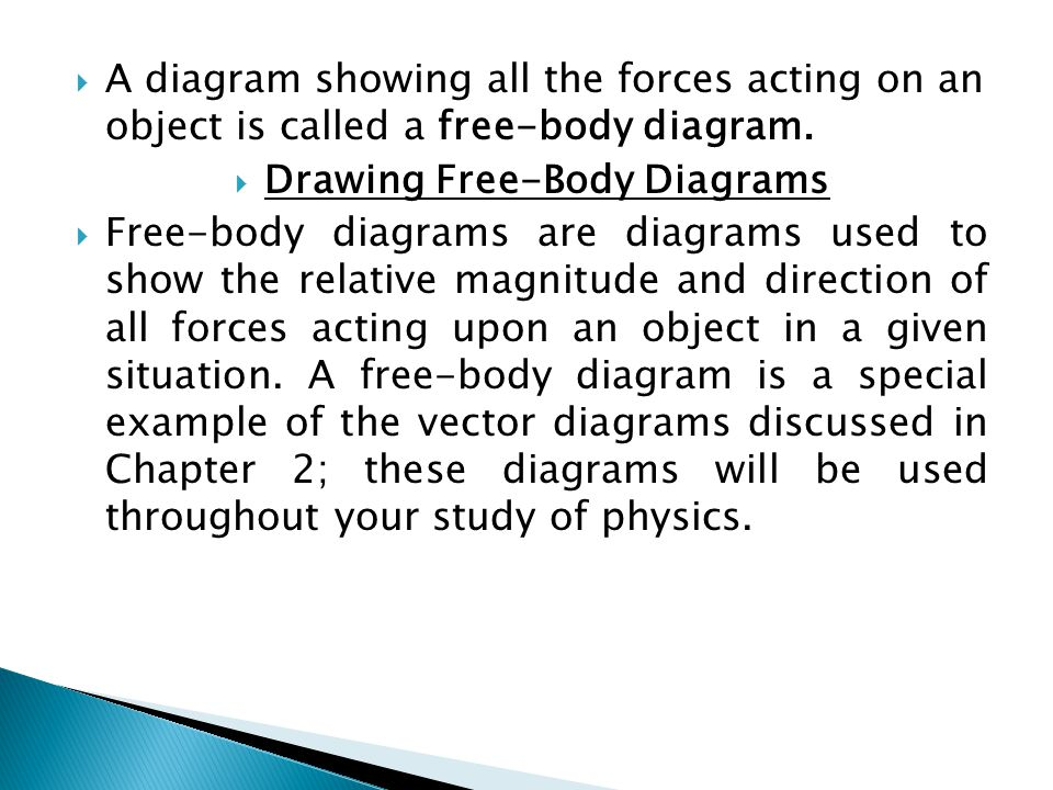  A diagram showing all the forces acting on an object is called a free-body diagram.  Drawing Free-Body Diagrams  Free-body diagrams are diagrams u