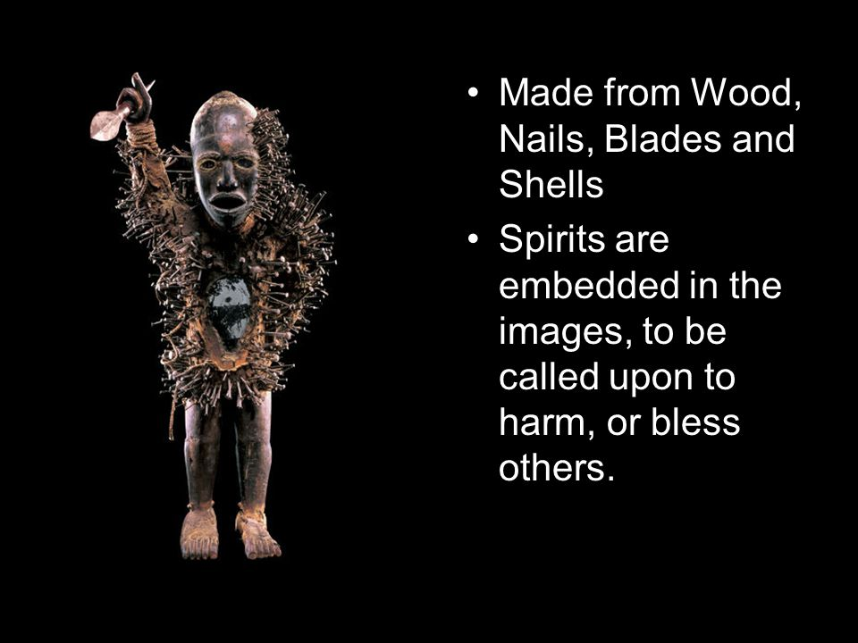 Made from Wood, Nails, Blades and Shells Spirits are embedded in the images, to be called upon to harm, or bless others.