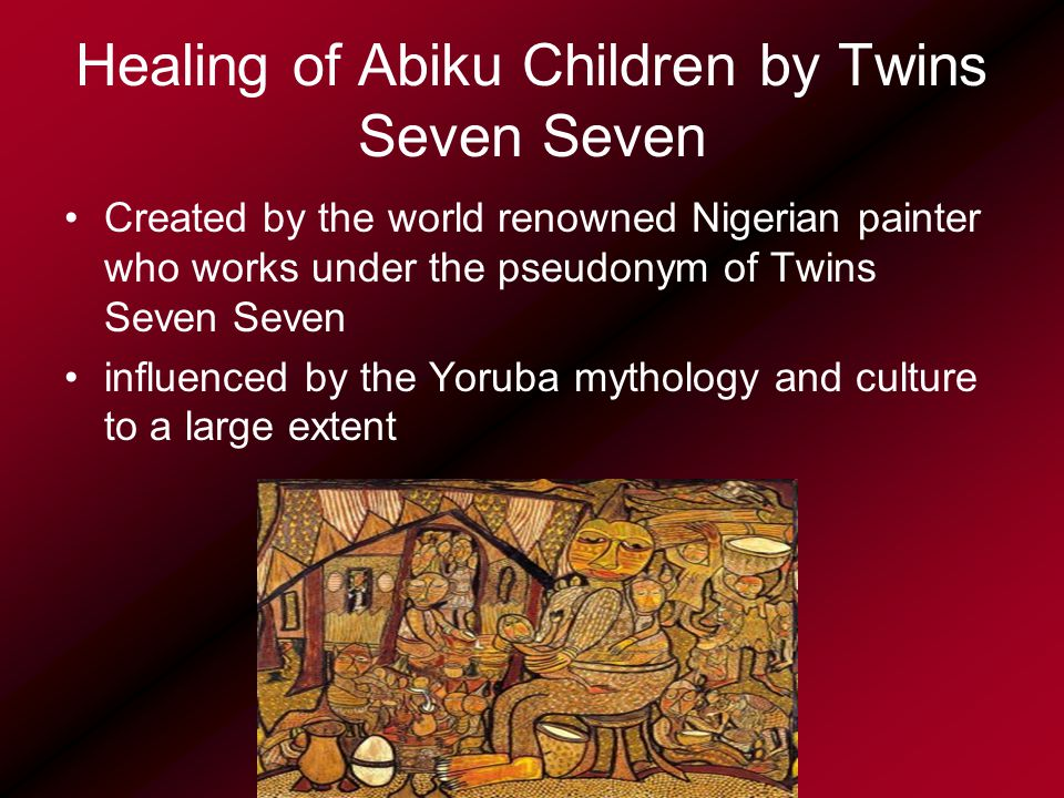Healing of Abiku Children by Twins Seven Seven Created by the world renowned Nigerian painter who works under the pseudonym of Twins Seven Seven influenced by the Yoruba mythology and culture to a large extent