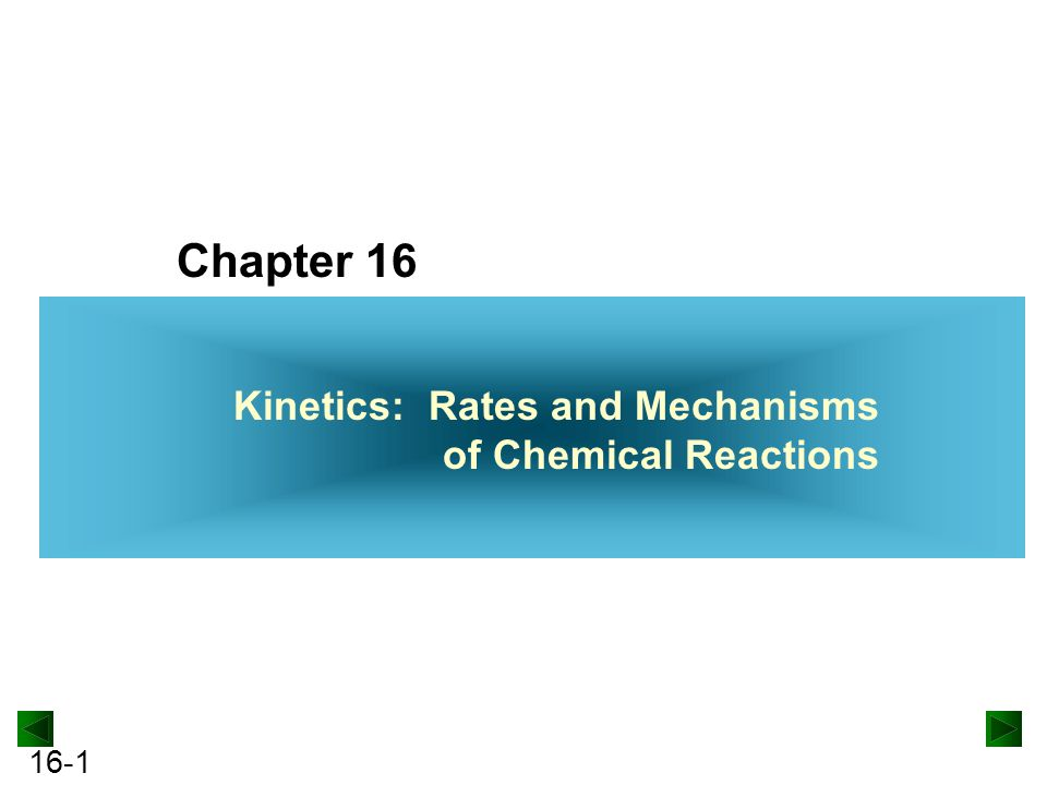 16-1 Chapter 16 Kinetics: Rates and Mechanisms of Chemical Reactions