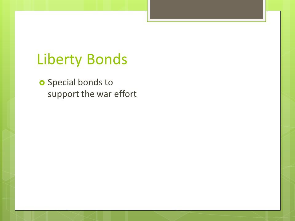 Liberty Bonds  Special bonds to support the war effort