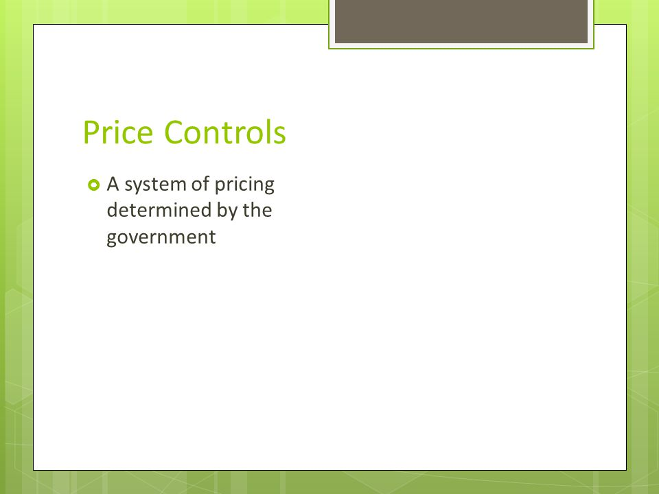Price Controls  A system of pricing determined by the government