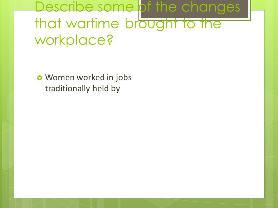 Describe some of the changes that wartime brought to the workplace.