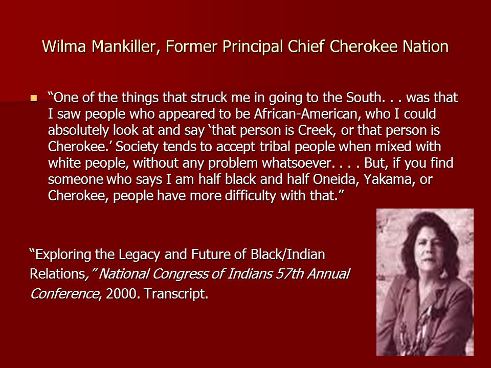 Wilma Mankiller, Former Principal Chief Cherokee Nation One of the things that struck me in going to the South...