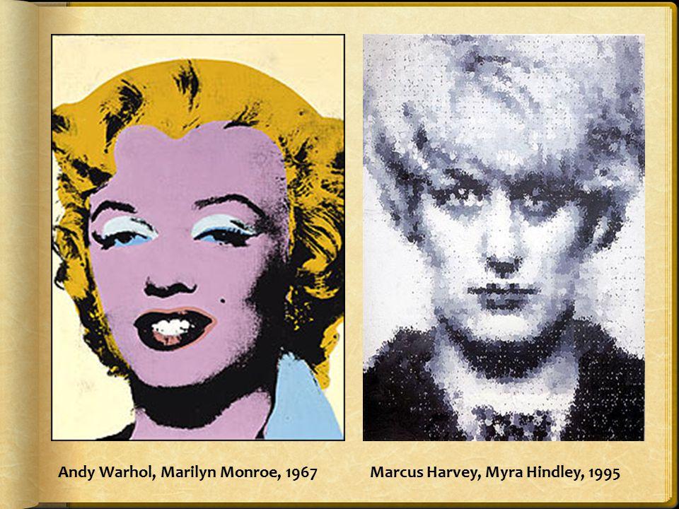 Andy Warhol, Marilyn Monroe, 1967Marcus Harvey, Myra Hindley, 1995