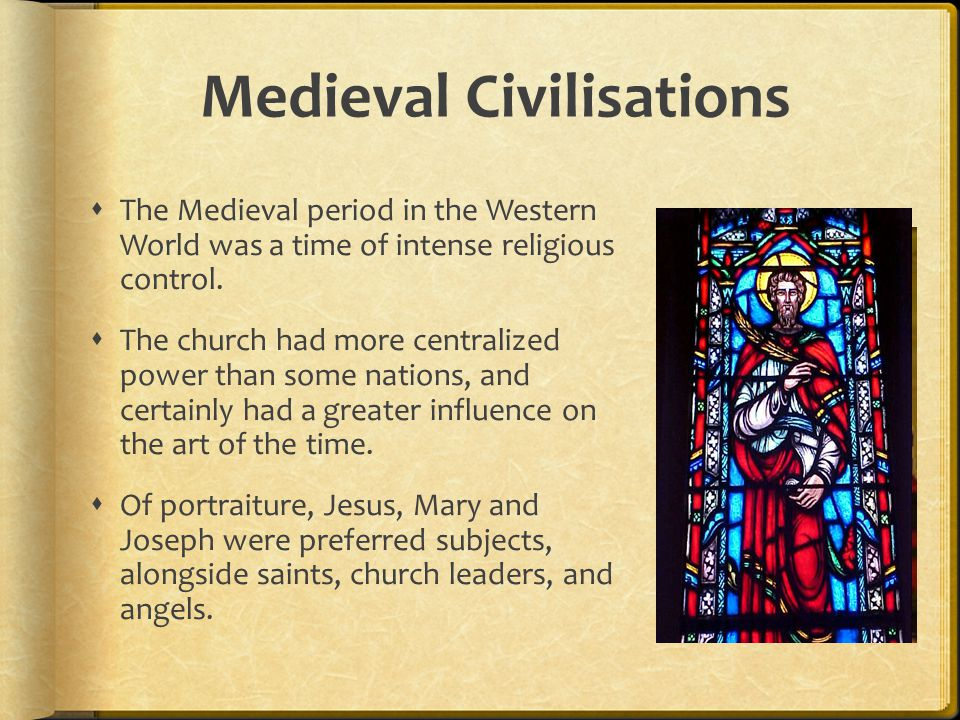 Medieval Civilisations  The Medieval period in the Western World was a time of intense religious control.  The church had more centralized power tha