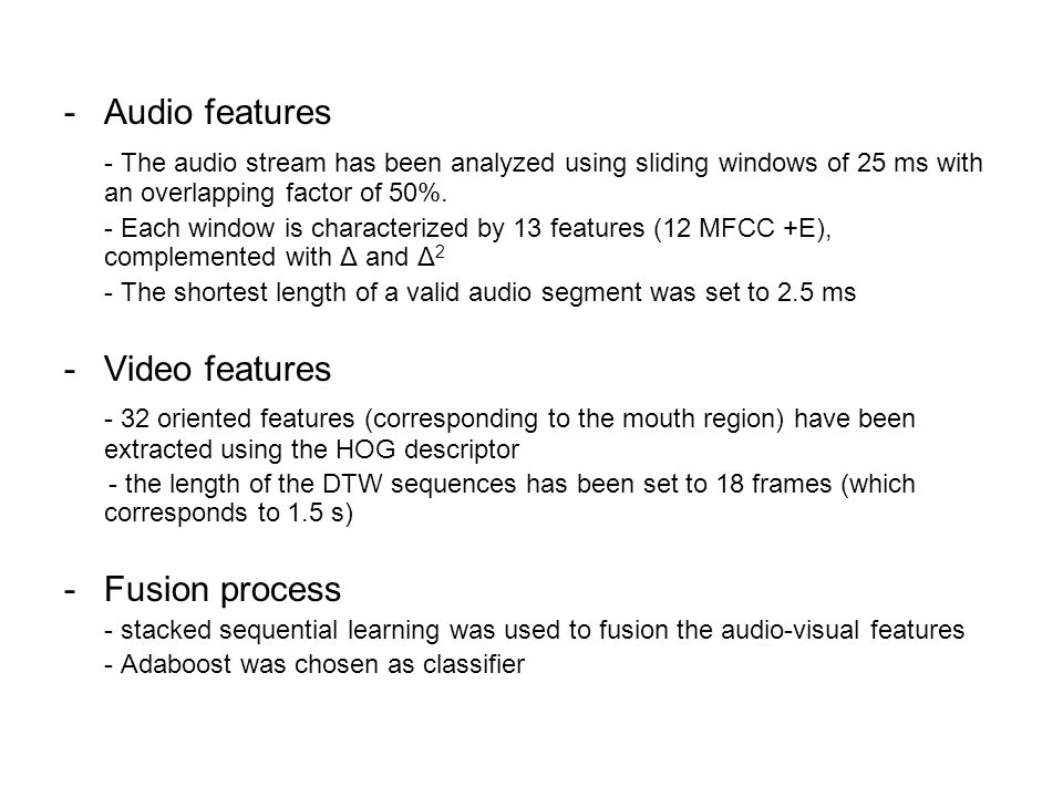 -Audio features - The audio stream has been analyzed using sliding windows of 25 ms with an overlapping factor of 50%.