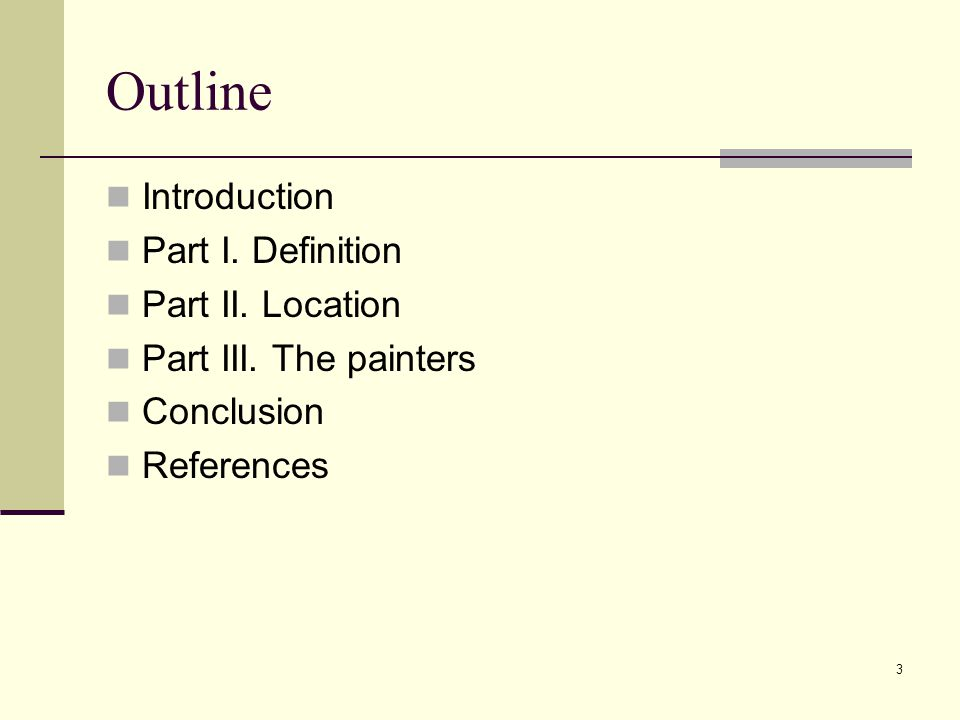 3 Outline Introduction Part I. Definition Part II. Location Part III. The painters Conclusion References